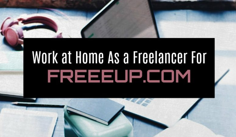 Work at Home As a Freelancer For FreeeUp.com