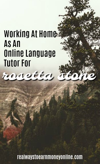 Working at home as an online language tutor for Rosetta Stone.