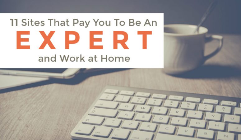 11 Sites That Pay You To Be An Expert [And Work at Home!]