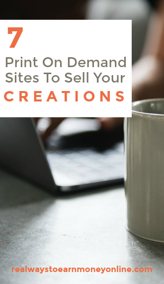 7 print on demand sites to sell your creations online.