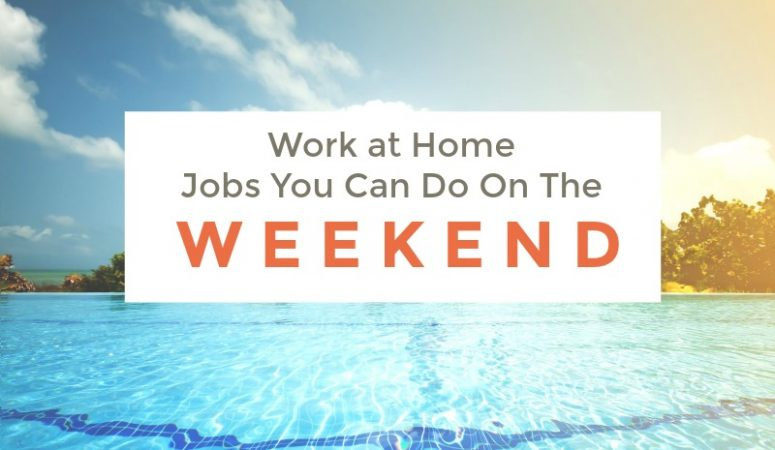 Want a Work at Home Job You Can Do On Weekends? Check Out These Ideas!