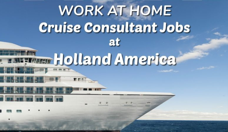 Work at Home Cruise Consultant Jobs at Holland America