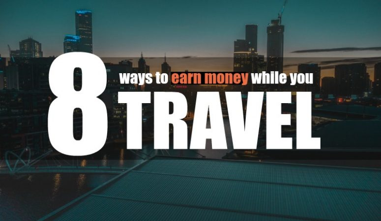 8 Ways to Earn Money While You Travel