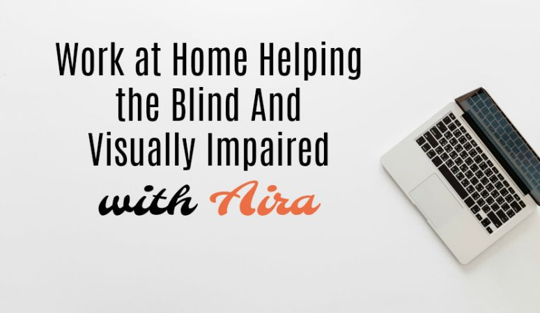 Aira Hiring Work At Home Agents To Help The Visually Impaired