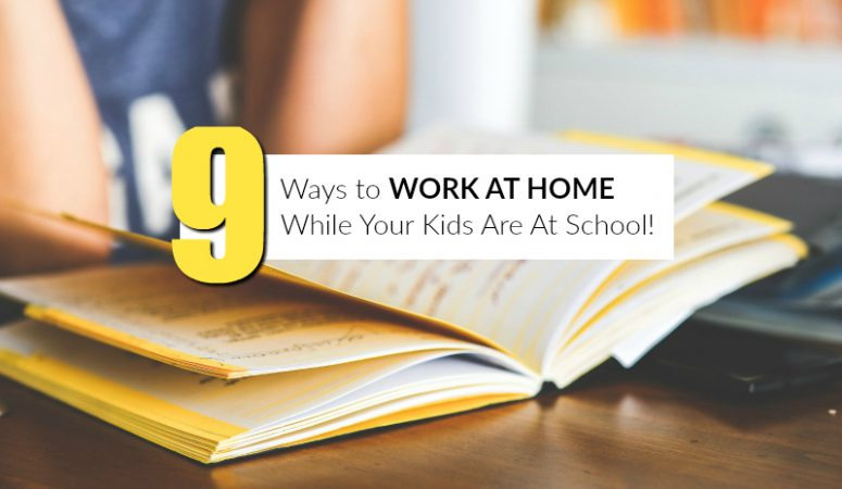 9 Ways to Work From Home During School Hours