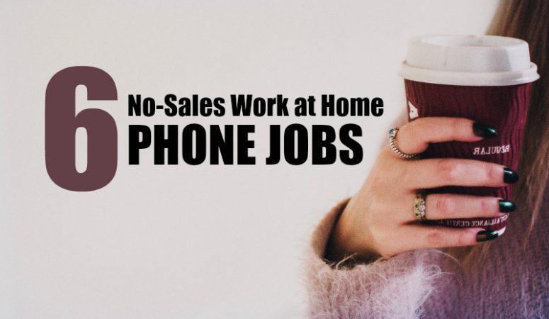 6 Work at Home Phone Jobs That DON'T Require Selling!