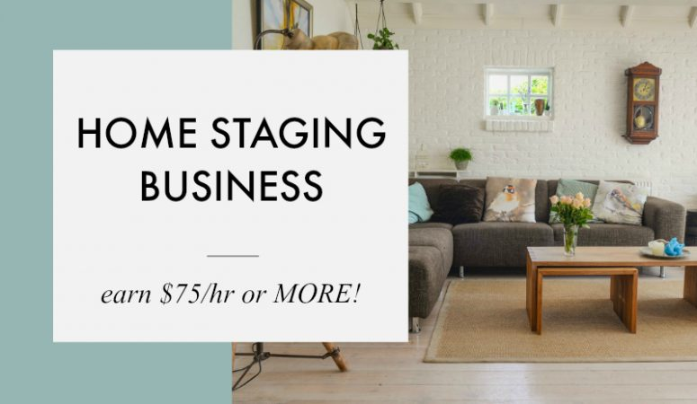 All About Starting a Home Staging Business – Earn $75+ An Hour!