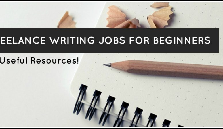 Freelance Writing Jobs For Beginners – 10 Useful Resources!