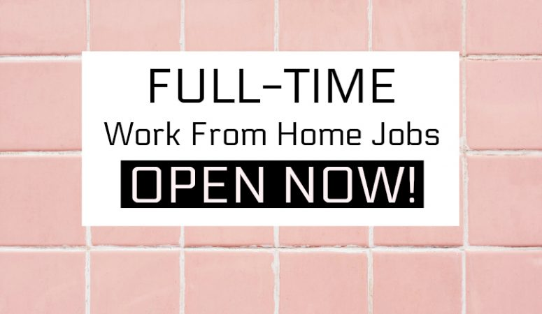 Big List of Full Time Work From Home Jobs To Apply For Now