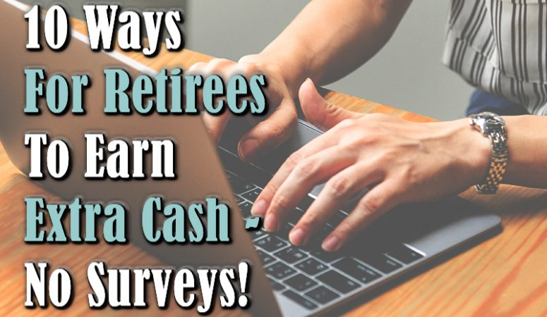 10 Ways For Retirees To Earn Extra Cash – No Surveys!