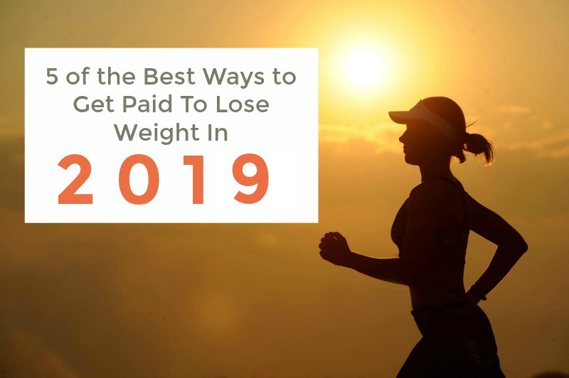 5 Ways to Get Paid For Losing Weight In 2019