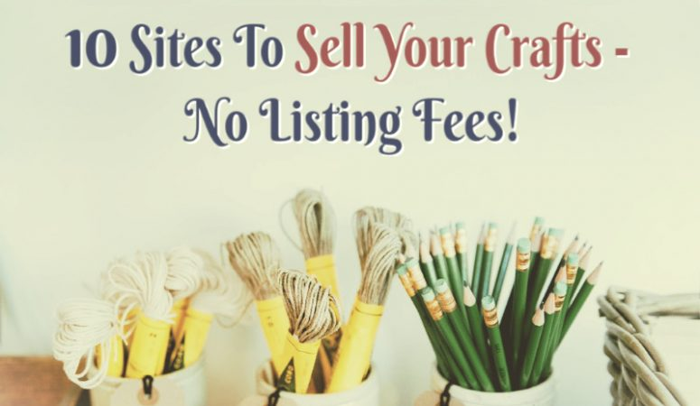 10 Sites To Sell Your Crafts That Don't Charge a Listing Fee