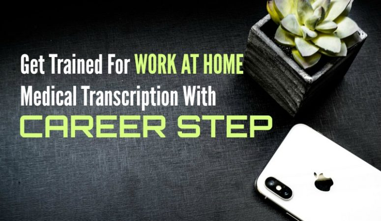 Get Trained For Work at Home Medical Transcription With CareerStep