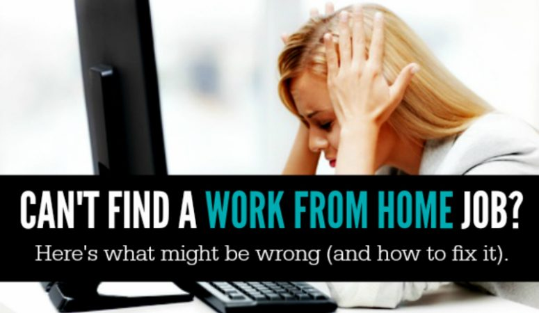 Wondering Why You Can't Find a Work at Home Job?