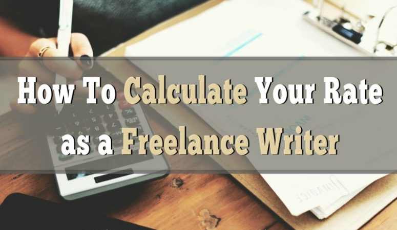 How To Calculate Your Rates as a Freelance Writer