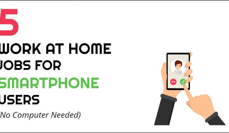 Work at Home On Your Smartphone – No Computer Needed