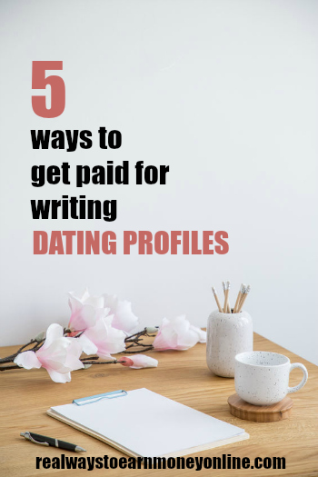 5 ways to get paid for writing dating profiles. #getpaidtowrite #onlinewriting #freelancewriting