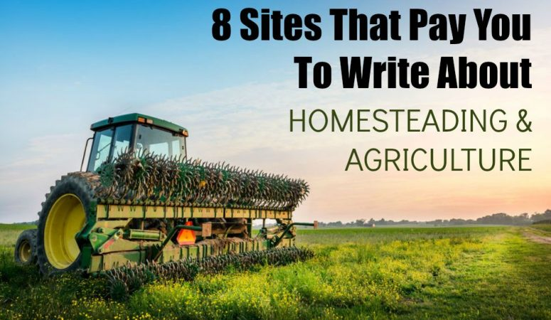 8 Sites That Pay You To Write About Homesteading & Agriculture