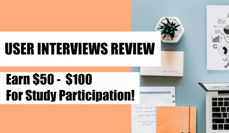 User Interviews Review – Earn $50-$100 For Research Studies