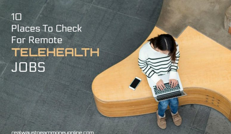 10 Places To Check For Remote Telehealth Jobs