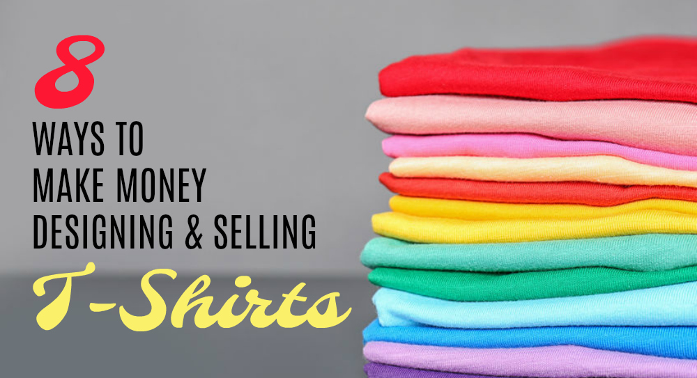 Design T Shirts To Sell 8 Companies That Pay