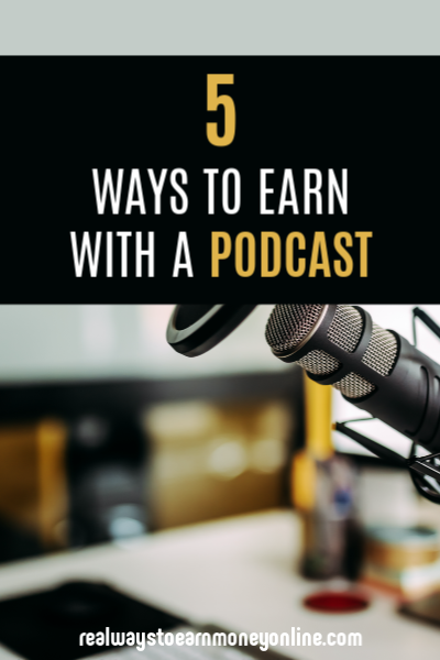 5 Ways to Earn With a Podcast