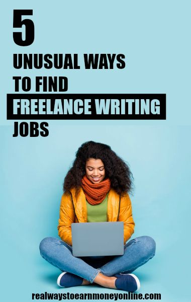 5 unusual ways to find freelance writing jobs.