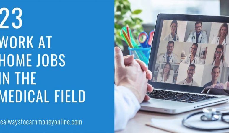 23 Work at Home Medical Jobs To Apply For Today