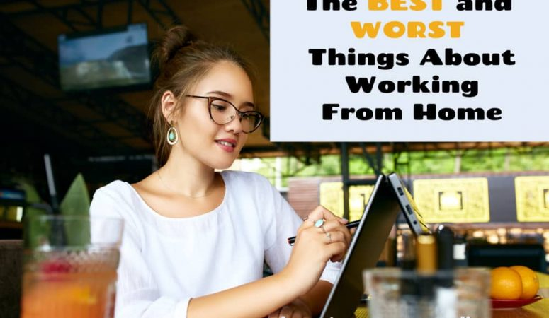 The Best and Worst Things About Working From Home